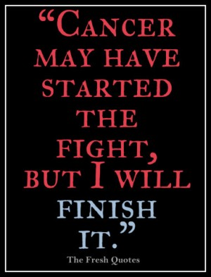 Cancer-may-have-started-the-fight-but-I-will-finish-it.-380x500